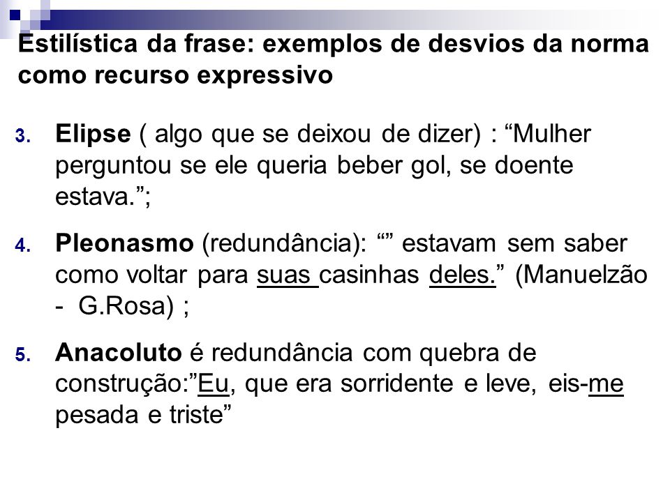 Estilística da frase: exemplos de desvios da norma como recurso expressivo 3. Elipse ( algo que se deixou de dizer) : Mulher perguntou se ele queria b