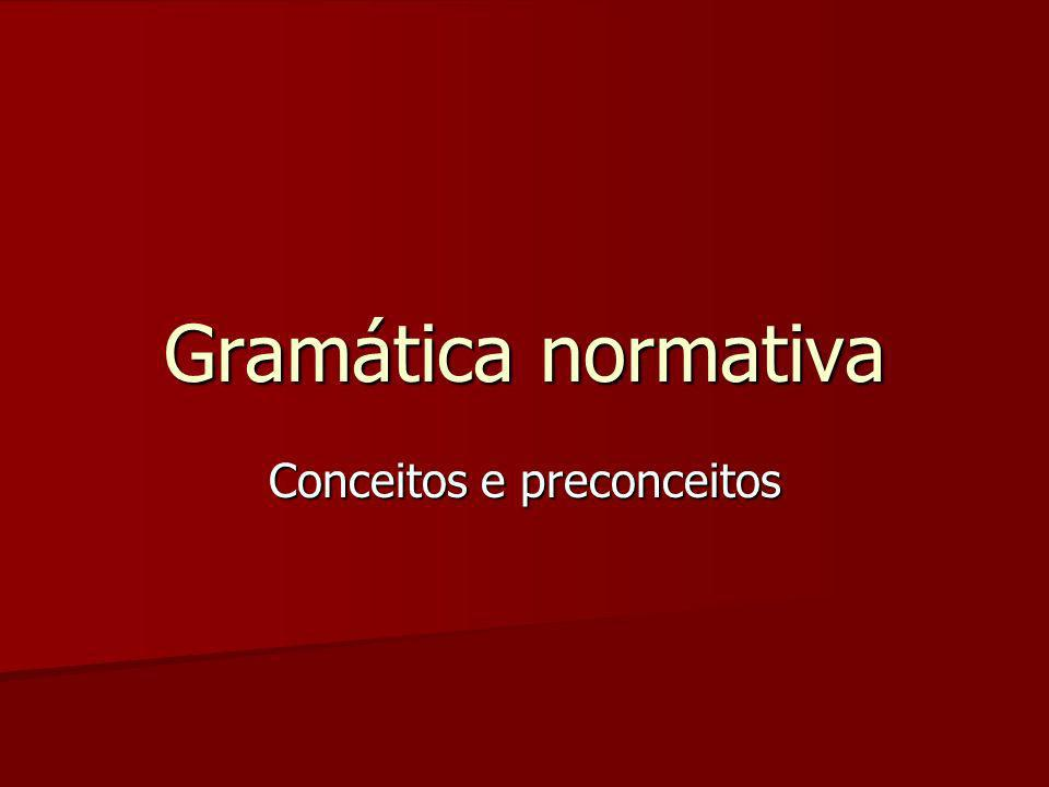 Gramática normativa Conceitos e preconceitos