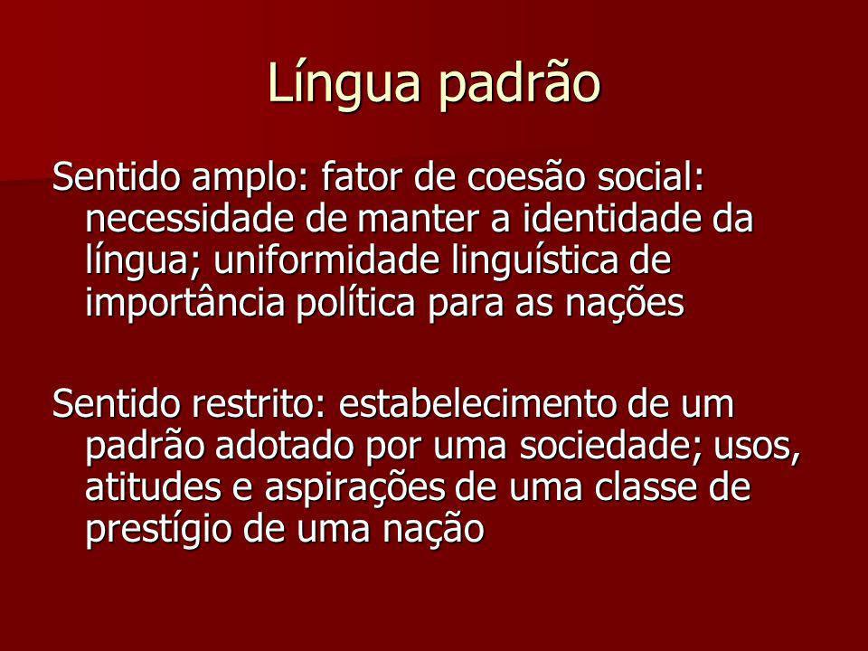 Língua padrão Sentido amplo: fator de coesão social: necessidade de manter a identidade da língua; uniformidade linguística de importância política pa