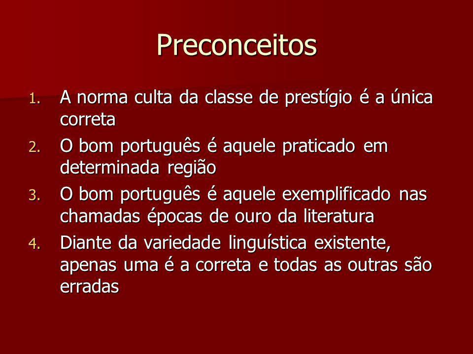 Preconceitos 1. A norma culta da classe de prestígio é a única correta 2. O bom português é aquele praticado em determinada região 3. O bom português