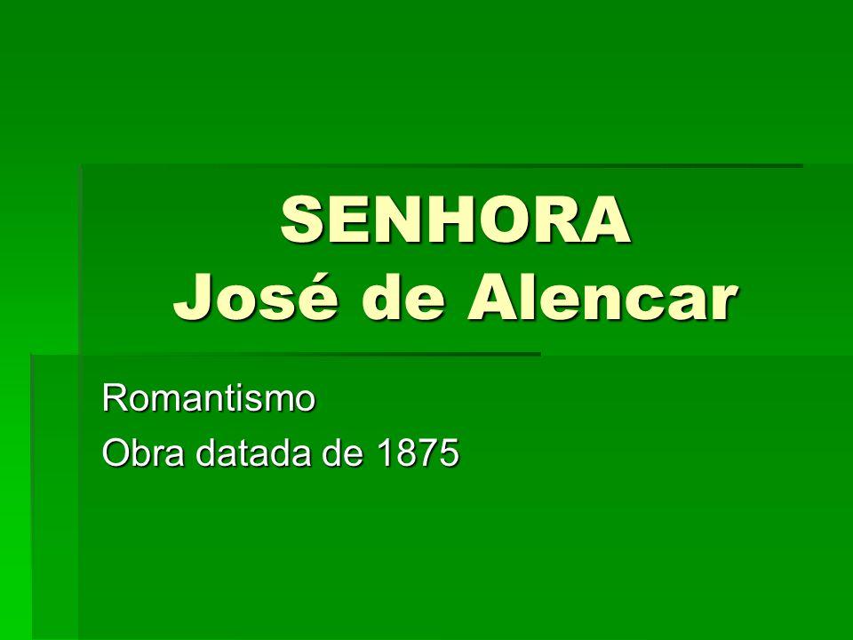 SENHORA José de Alencar Romantismo Obra datada de 1875
