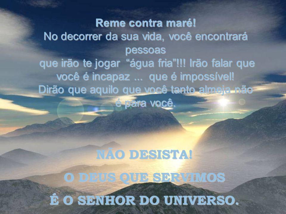 Tenha sonhos! É nos sonhos que Deus age e revela o seu infinito poder. NUNCA DEIXE DE SONHAR! TENHA OBJETIVOS!