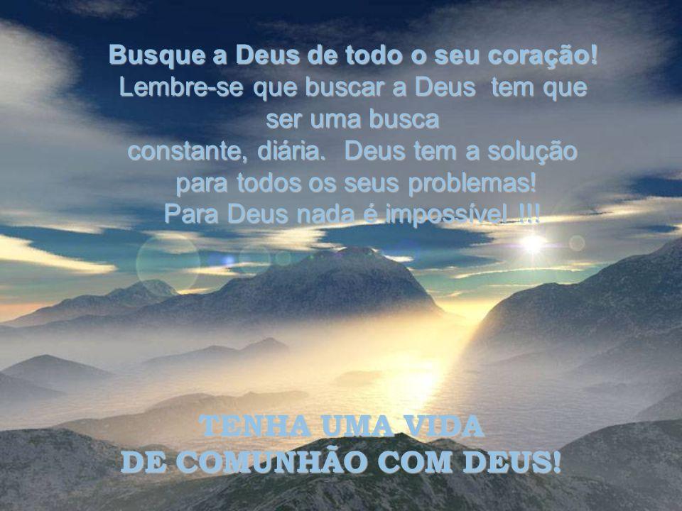 Se estiver triste, chore! Alivie a alma! Jamais deixe que a tristeza tome conta de você! Jesus fala: ALEGRA-TE! TENDE BOM ÂNIMO QUE EU SOU CONTIGO!