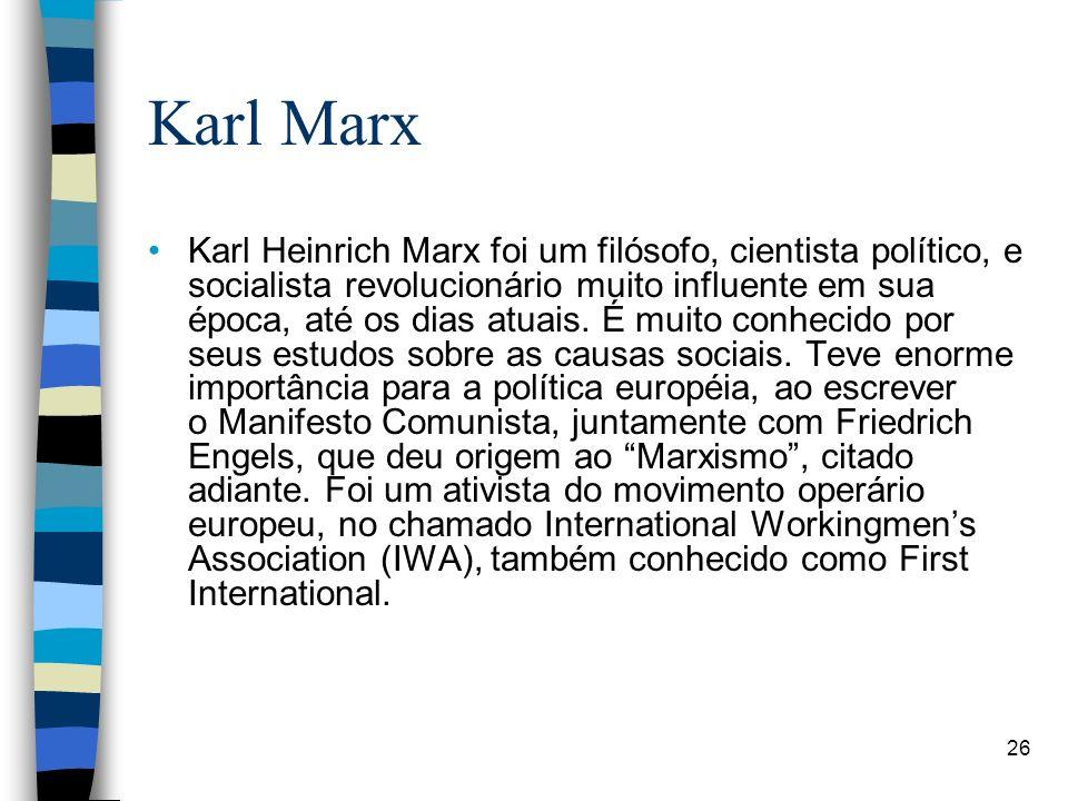 Karl Marx Karl Heinrich Marx foi um filósofo, cientista político, e socialista revolucionário muito influente em sua época, até os dias atuais. É muit