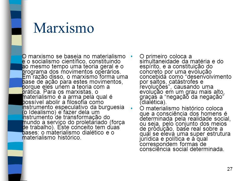 Marxismo O marxismo se baseia no materialismo e o socialismo científico, constituindo ao mesmo tempo uma teoria geral e o programa dos movimentos oper