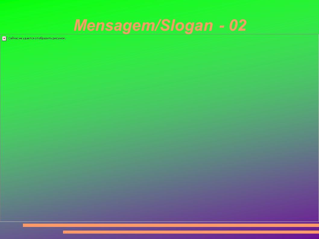 Mensagem/Slogan - 02