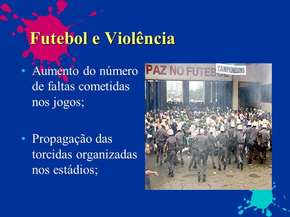 Futebol e Violência Aumento do número de faltas cometidas nos jogos; Propagação das torcidas organizadas nos estádios;
