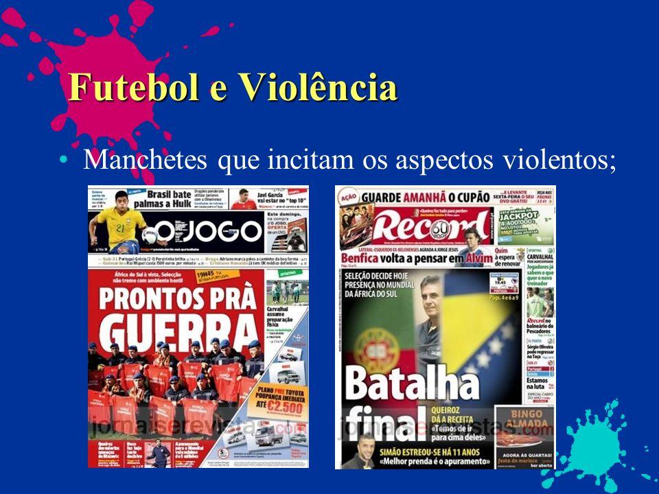 Futebol e Violência Manchetes que incitam os aspectos violentos;