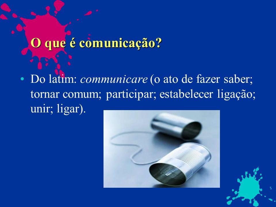 O que é comunicação? O que é comunicação? Do latim: communicare (o ato de fazer saber; tornar comum; participar; estabelecer ligação; unir; ligar).