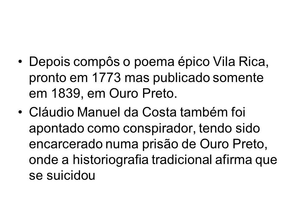 Depois compôs o poema épico Vila Rica, pronto em 1773 mas publicado somente em 1839, em Ouro Preto. Cláudio Manuel da Costa também foi apontado como c