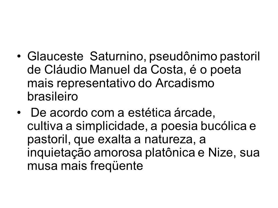 Glauceste Saturnino, pseudônimo pastoril de Cláudio Manuel da Costa, é o poeta mais representativo do Arcadismo brasileiro De acordo com a estética ár