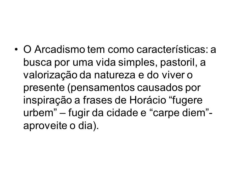 O Arcadismo tem como características: a busca por uma vida simples, pastoril, a valorização da natureza e do viver o presente (pensamentos causados po