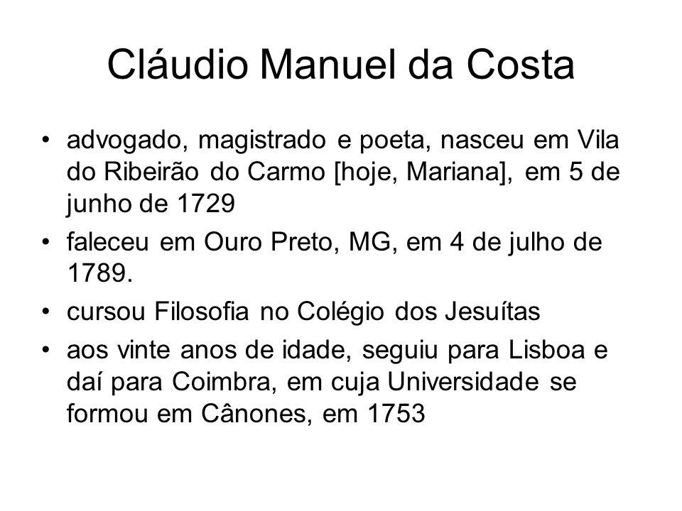 Cláudio Manuel da Costa advogado, magistrado e poeta, nasceu em Vila do Ribeirão do Carmo [hoje, Mariana], em 5 de junho de 1729 faleceu em Ouro Preto