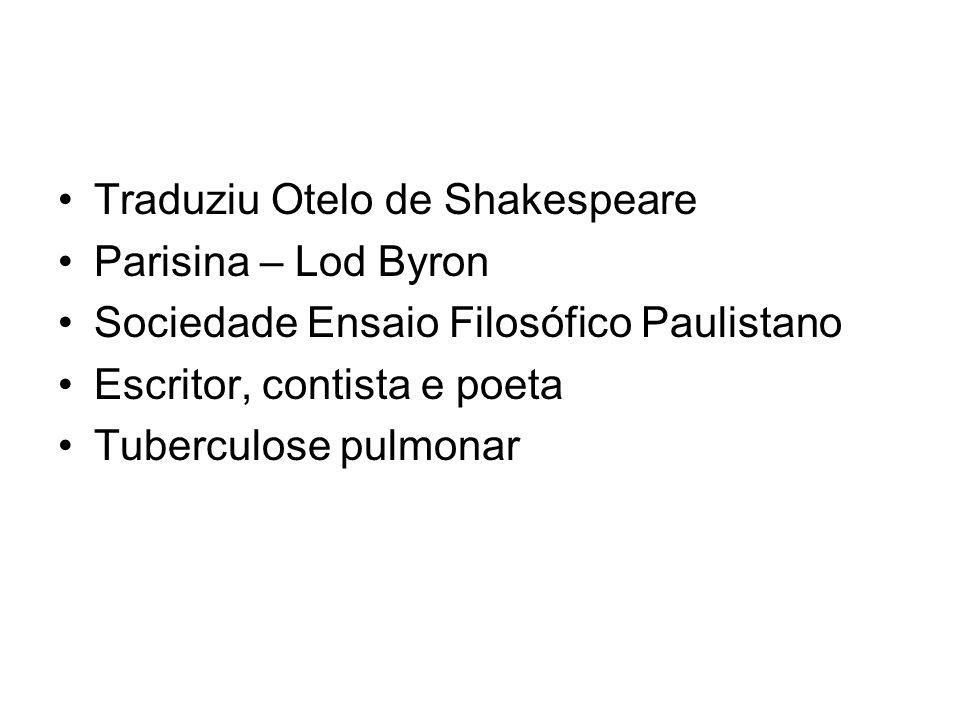 Traduziu Otelo de Shakespeare Parisina – Lod Byron Sociedade Ensaio Filosófico Paulistano Escritor, contista e poeta Tuberculose pulmonar