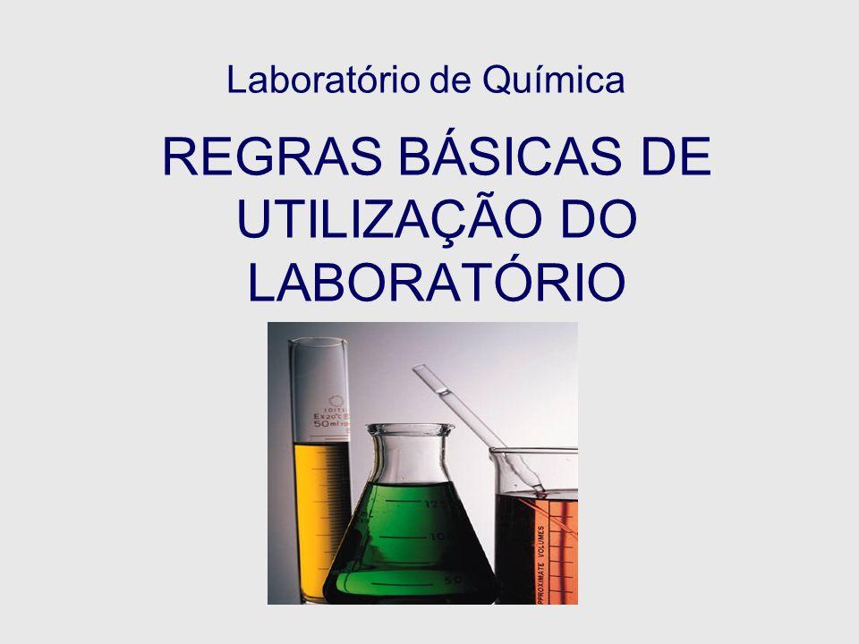 REGRAS BÁSICAS DE UTILIZAÇÃO DO LABORATÓRIO Laboratório de Química