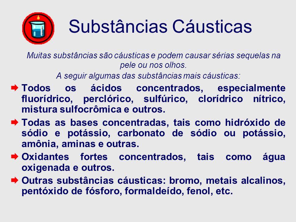 Substâncias Cáusticas Muitas substâncias são cáusticas e podem causar sérias sequelas na pele ou nos olhos. A seguir algumas das substâncias mais cáus