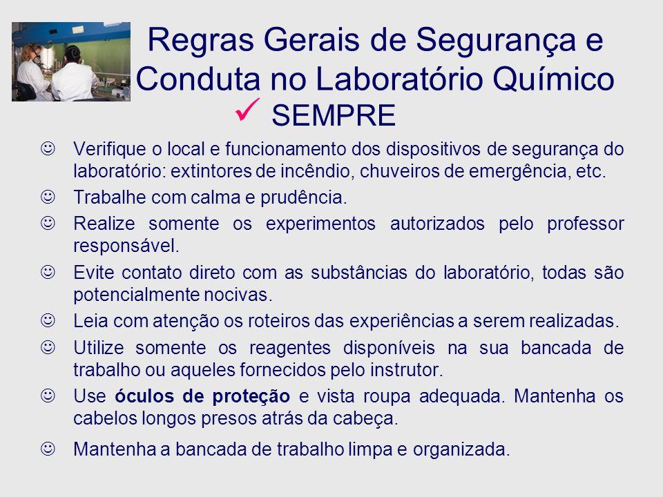 Regras Gerais de Segurança e Conduta no Laboratório Químico SEMPRE Verifique o local e funcionamento dos dispositivos de segurança do laboratório: ext
