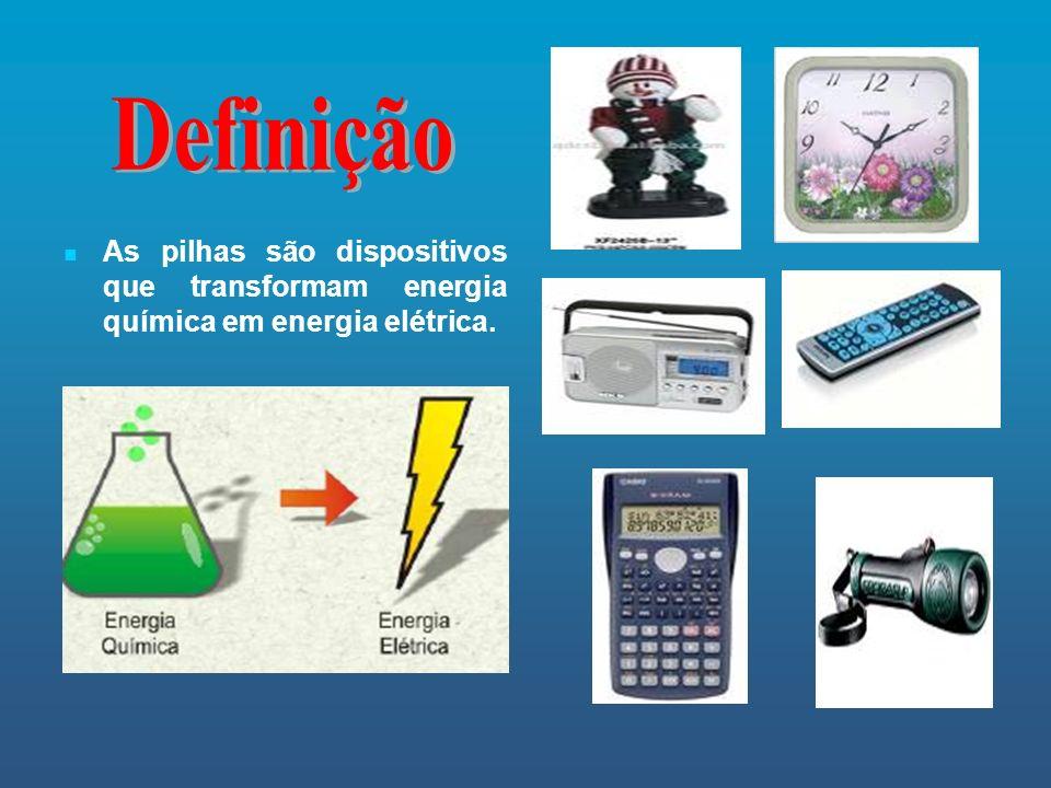 As pilhas são dispositivos que transformam energia química em energia elétrica.