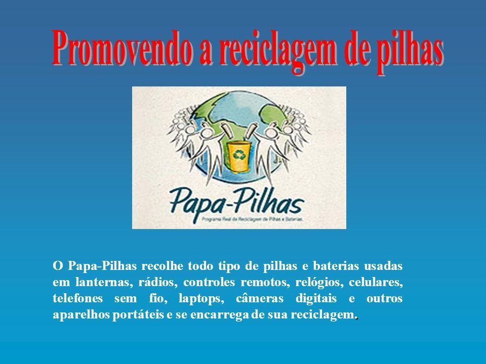 . O Papa-Pilhas recolhe todo tipo de pilhas e baterias usadas em lanternas, rádios, controles remotos, relógios, celulares, telefones sem fio, laptops