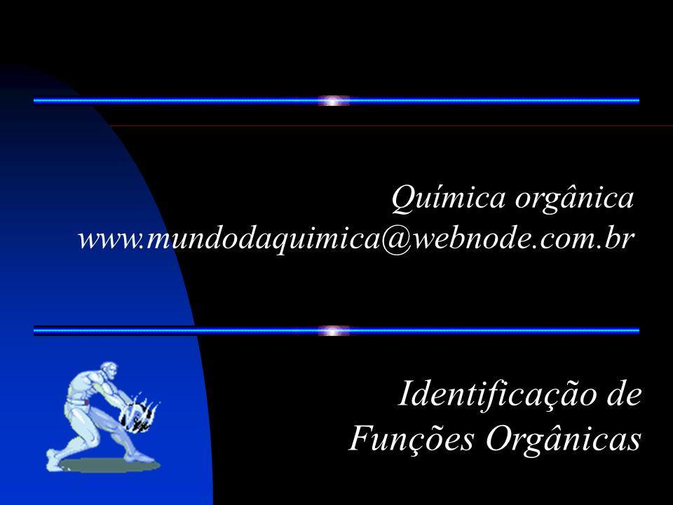 Química orgânica www.mundodaquimica@webnode.com.br Identificação de Funções Orgânicas