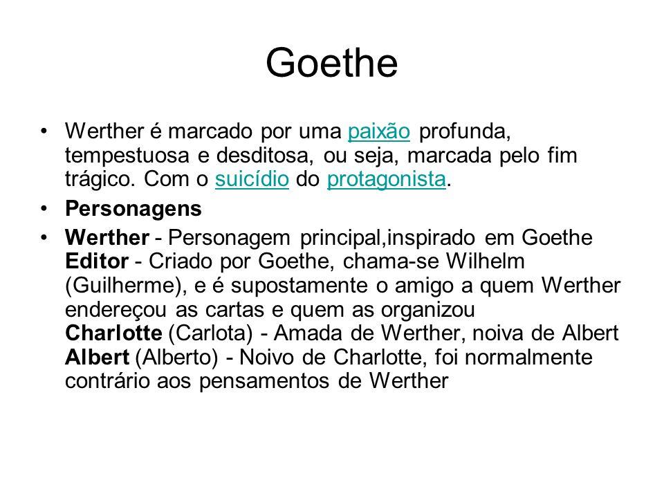 Goethe Werther é marcado por uma paixão profunda, tempestuosa e desditosa, ou seja, marcada pelo fim trágico. Com o suicídio do protagonista.paixãosui