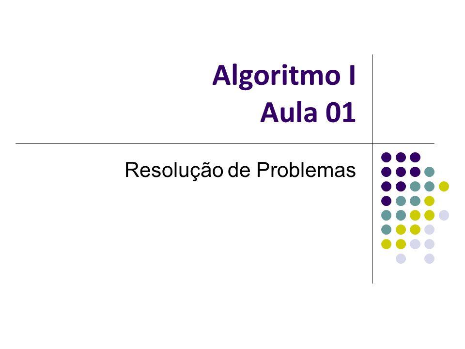 Algoritmo I Aula 01 Resolução de Problemas