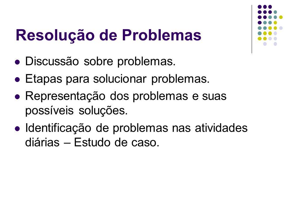 Discussão sobre problemas. Etapas para solucionar problemas. Representação dos problemas e suas possíveis soluções. Identificação de problemas nas ati