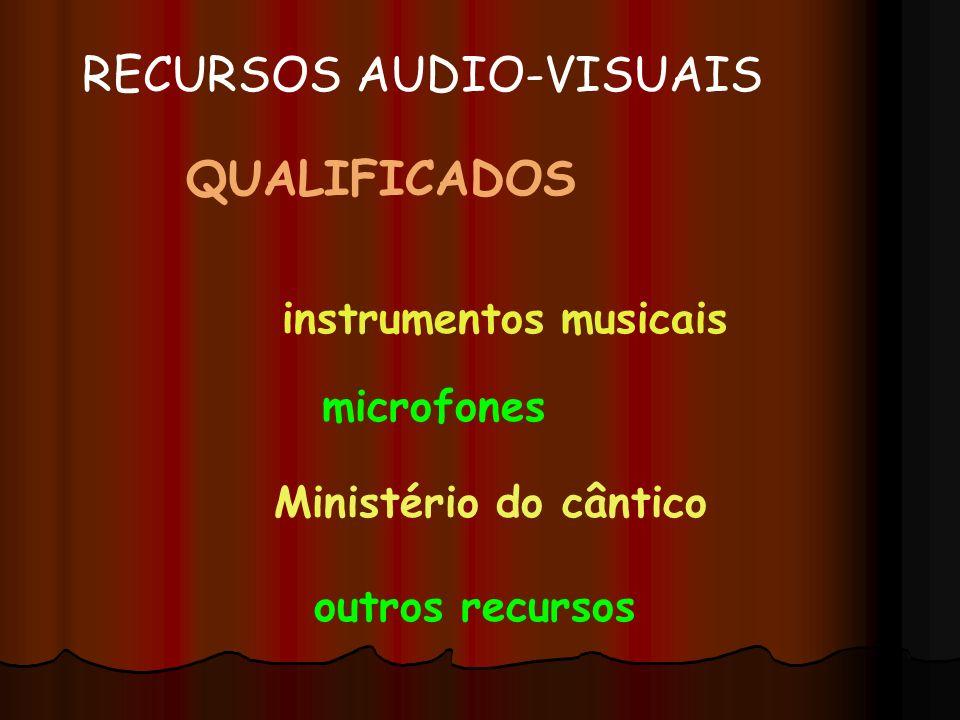 QUALIFICADOS instrumentos musicais Ministério do cântico microfones RECURSOS AUDIO-VISUAIS outros recursos