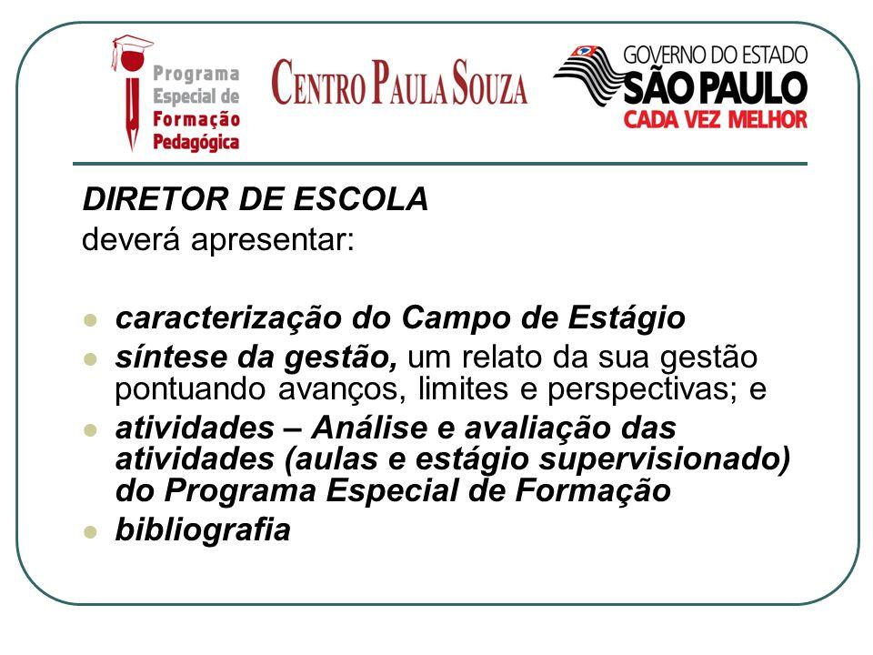 DIRETOR DE ESCOLA deverá apresentar: caracterização do Campo de Estágio síntese da gestão, um relato da sua gestão pontuando avanços, limites e perspe