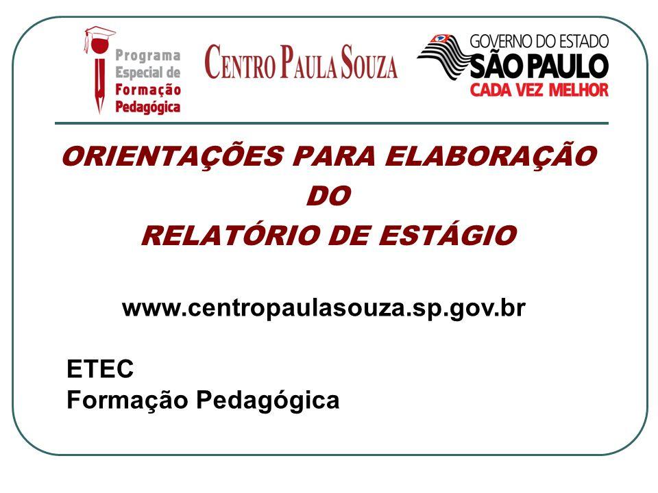 ORIENTAÇÕES PARA ELABORAÇÃO DO RELATÓRIO DE ESTÁGIO www.centropaulasouza.sp.gov.br ETEC Formação Pedagógica