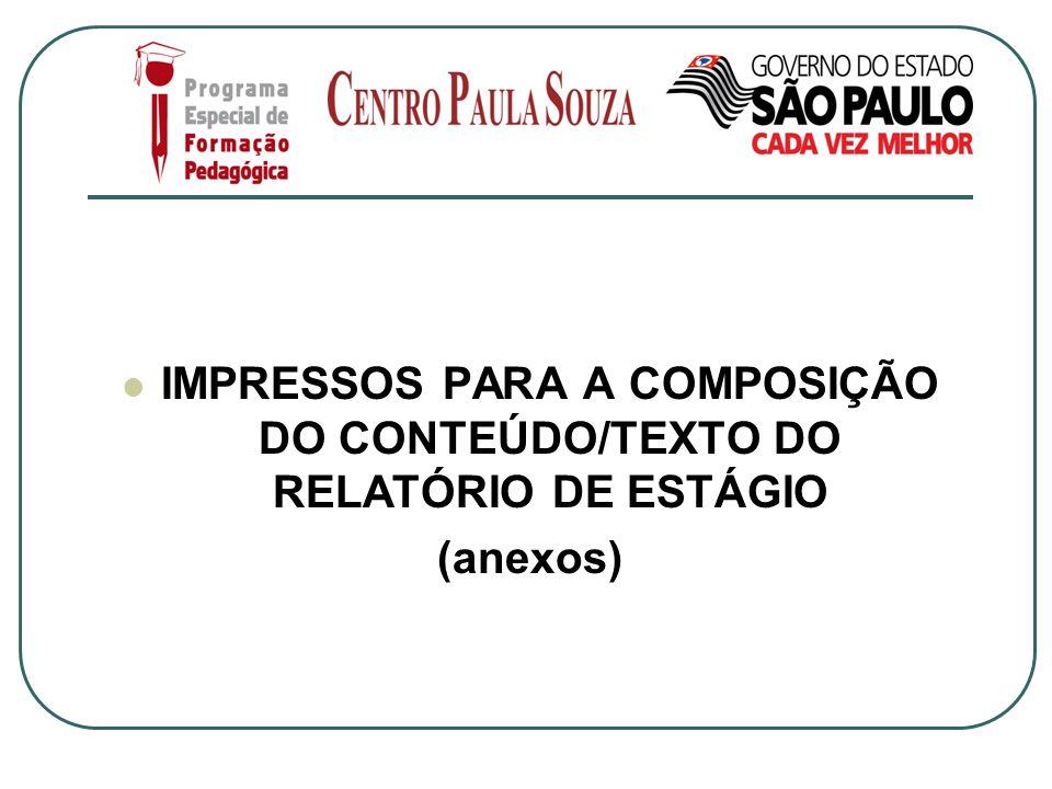 IMPRESSOS PARA A COMPOSIÇÃO DO CONTEÚDO/TEXTO DO RELATÓRIO DE ESTÁGIO (anexos)