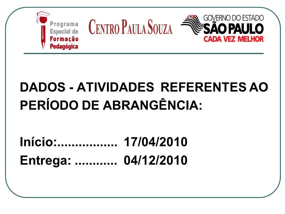 DADOS - ATIVIDADES REFERENTES AO PERÍODO DE ABRANGÊNCIA: Início:................. 17/04/2010 Entrega:............ 04/12/2010
