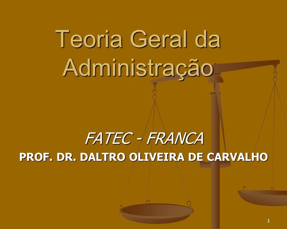 1 Teoria Geral da Administração FATEC - FRANCA PROF. DR. DALTRO OLIVEIRA DE CARVALHO