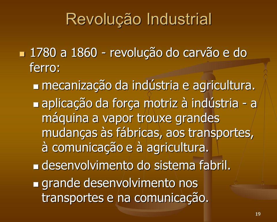 19 Revolução Industrial 1780 a 1860 - revolução do carvão e do ferro: 1780 a 1860 - revolução do carvão e do ferro: mecanização da indústria e agricul
