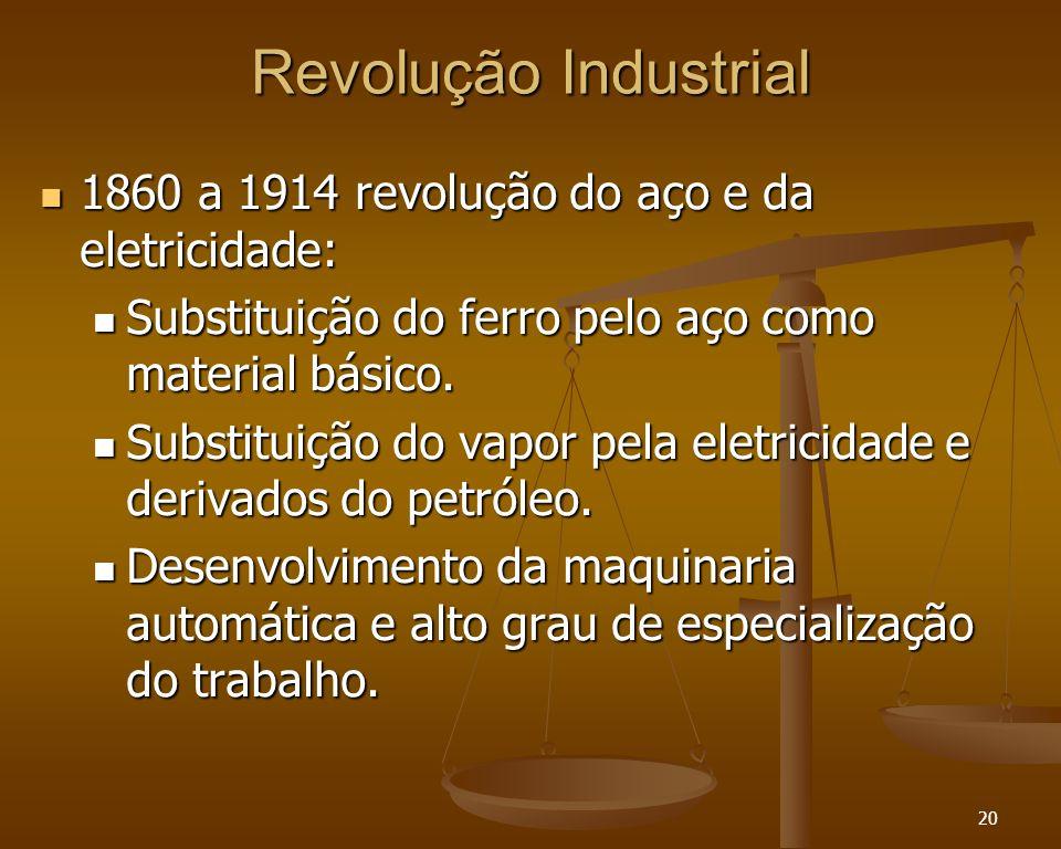 20 Revolução Industrial 1860 a 1914 revolução do aço e da eletricidade: 1860 a 1914 revolução do aço e da eletricidade: Substituição do ferro pelo aço