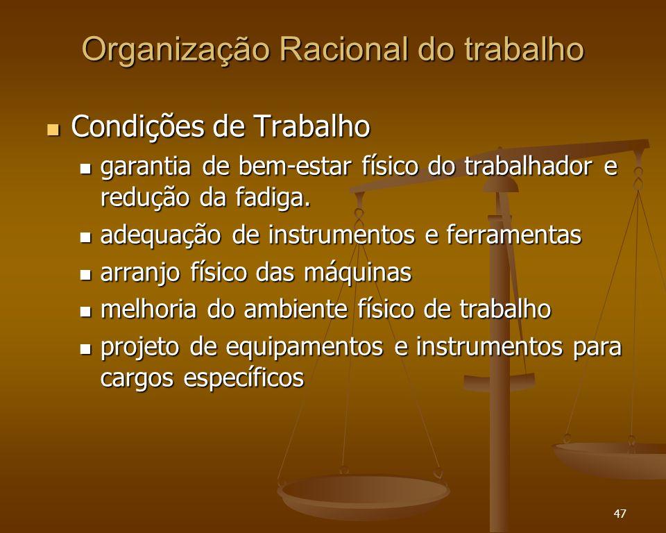 47 Organização Racional do trabalho Condições de Trabalho Condições de Trabalho garantia de bem-estar físico do trabalhador e redução da fadiga. garan