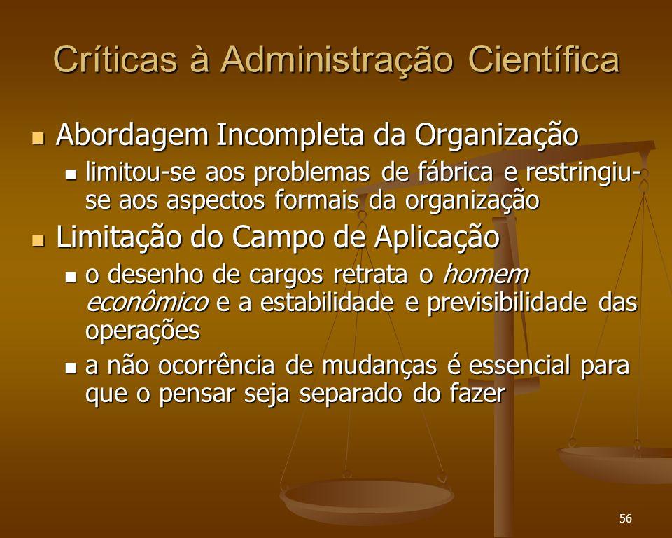 56 Críticas à Administração Científica Abordagem Incompleta da Organização Abordagem Incompleta da Organização limitou-se aos problemas de fábrica e r