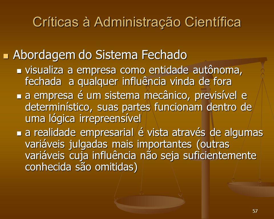 57 Críticas à Administração Científica Abordagem do Sistema Fechado Abordagem do Sistema Fechado visualiza a empresa como entidade autônoma, fechada a