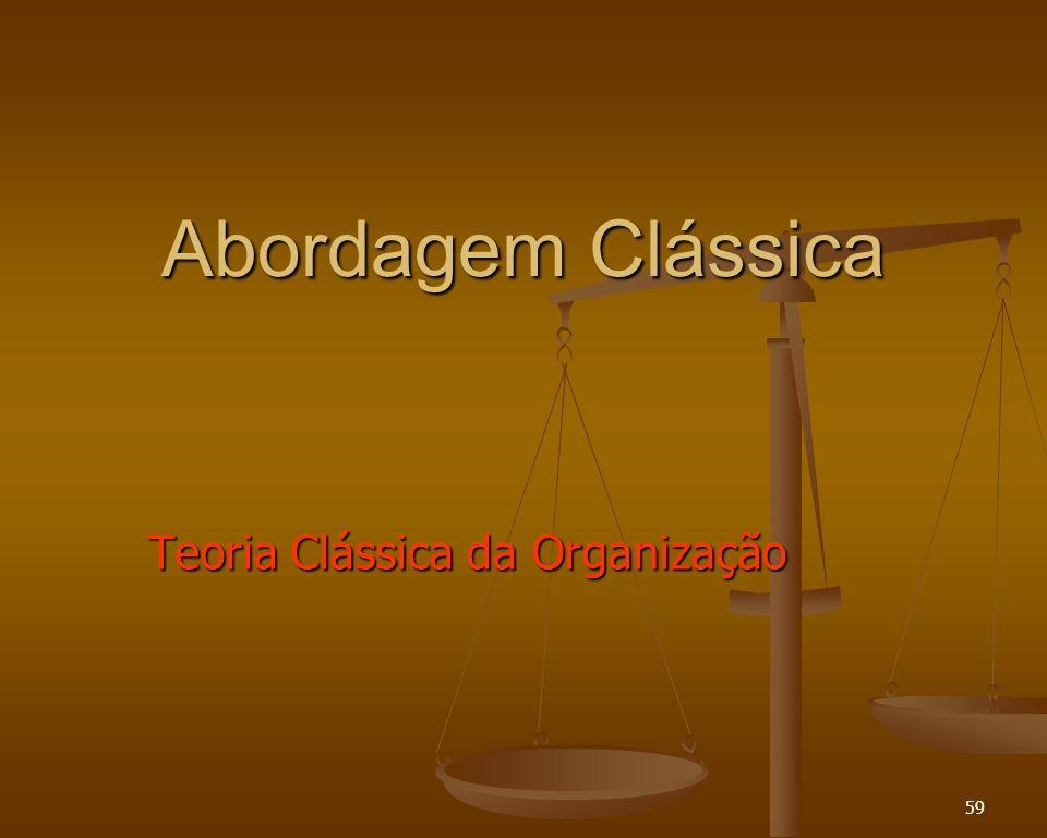 59 Abordagem Clássica Teoria Clássica da Organização