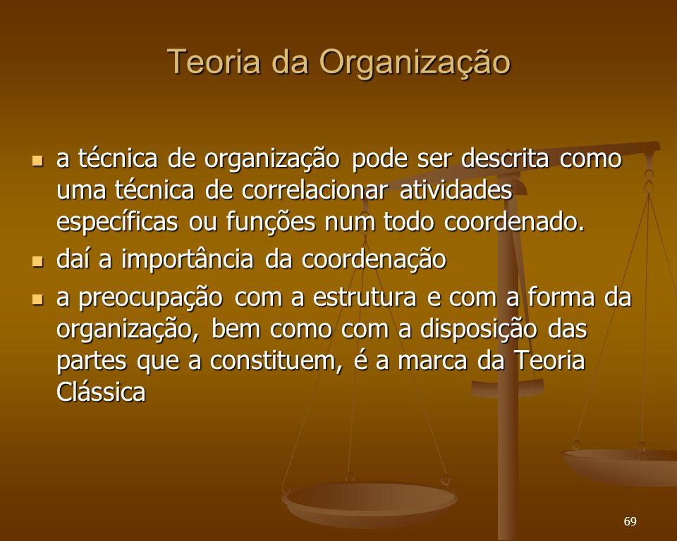 69 Teoria da Organização a técnica de organização pode ser descrita como uma técnica de correlacionar atividades específicas ou funções num todo coord