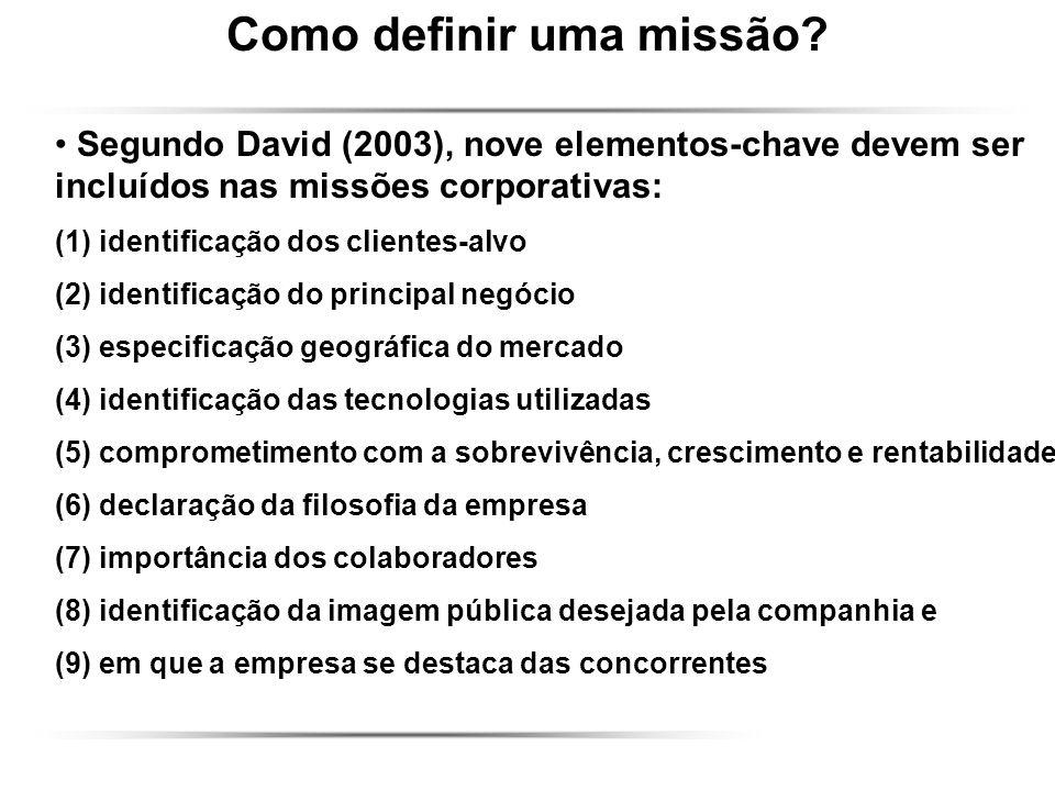 Como definir uma missão? Segundo David (2003), nove elementos-chave devem ser incluídos nas missões corporativas: (1) identificação dos clientes-alvo