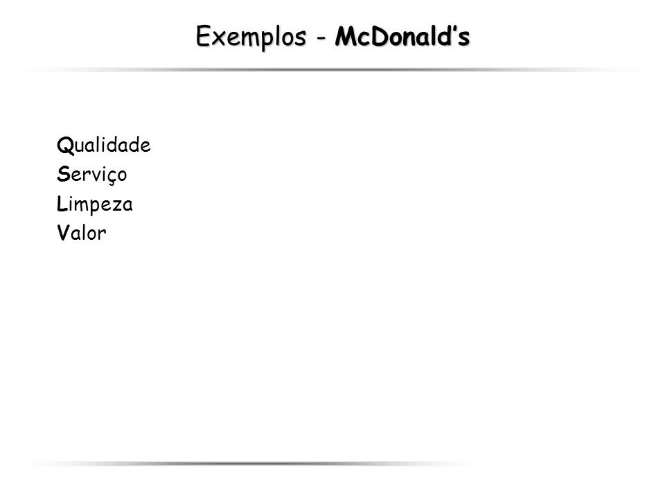 Exemplos - McDonalds Qualidade Serviço Limpeza Valor