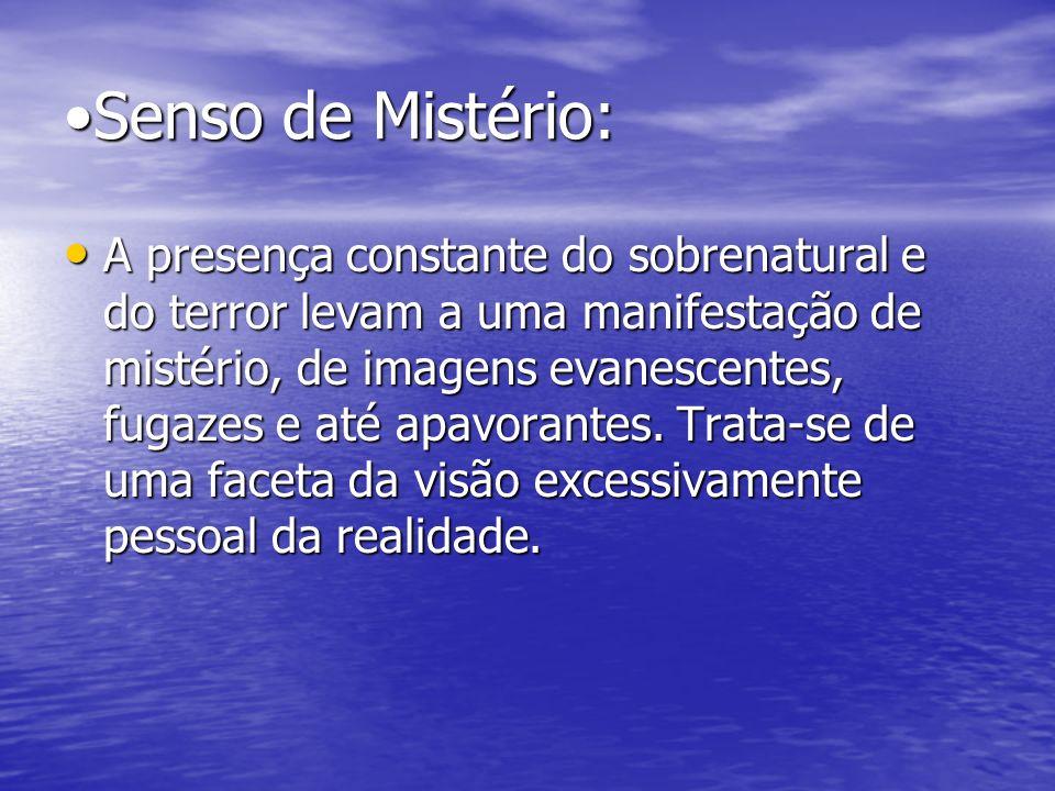 Senso de Mistério: A presença constante do sobrenatural e do terror levam a uma manifestação de mistério, de imagens evanescentes, fugazes e até apavo