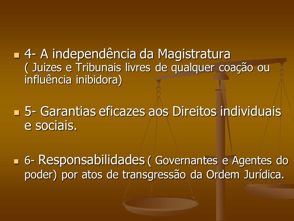 4- A independência da Magistratura ( Juizes e Tribunais livres de qualquer coação ou influência inibidora) 4- A independência da Magistratura ( Juizes