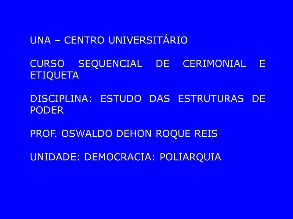 UNA – CENTRO UNIVERSITÁRIO CURSO SEQUENCIAL DE CERIMONIAL E ETIQUETA DISCIPLINA: ESTUDO DAS ESTRUTURAS DE PODER PROF. OSWALDO DEHON ROQUE REIS UNIDADE