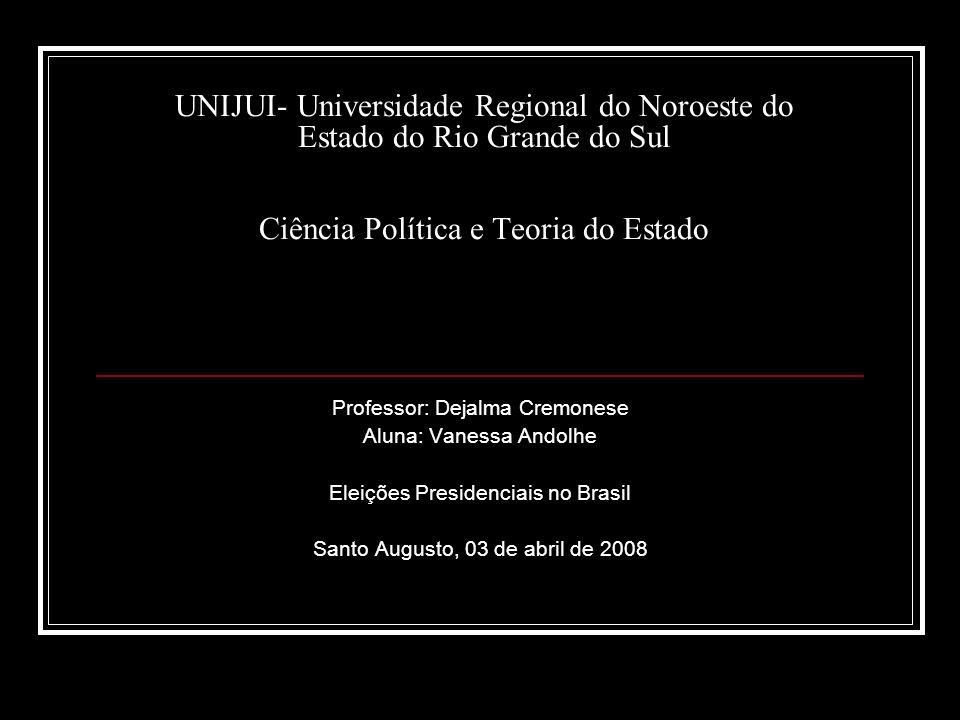 UNIJUI- Universidade Regional do Noroeste do Estado do Rio Grande do Sul Ciência Política e Teoria do Estado Professor: Dejalma Cremonese Aluna: Vanes