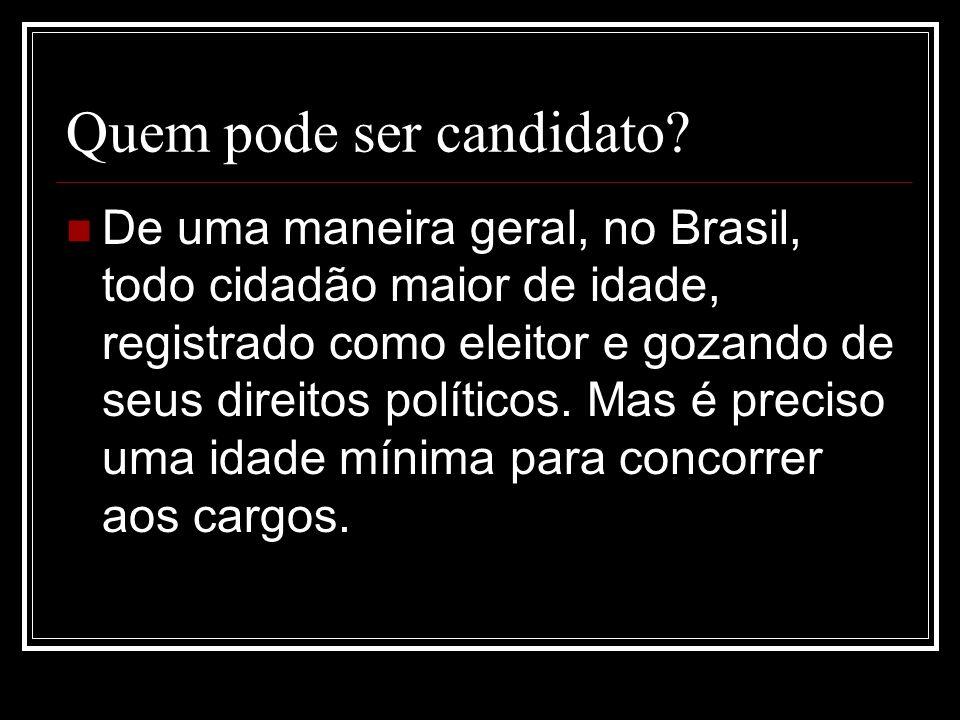 Quem pode ser candidato? De uma maneira geral, no Brasil, todo cidadão maior de idade, registrado como eleitor e gozando de seus direitos políticos. M