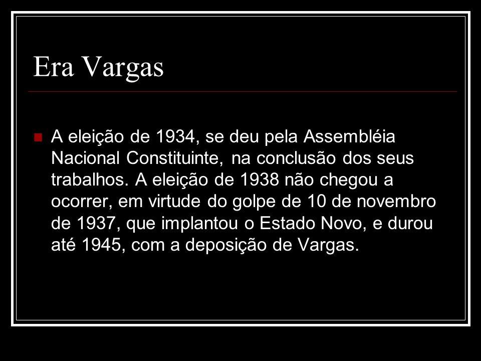 Era Vargas A eleição de 1934, se deu pela Assembléia Nacional Constituinte, na conclusão dos seus trabalhos. A eleição de 1938 não chegou a ocorrer, e
