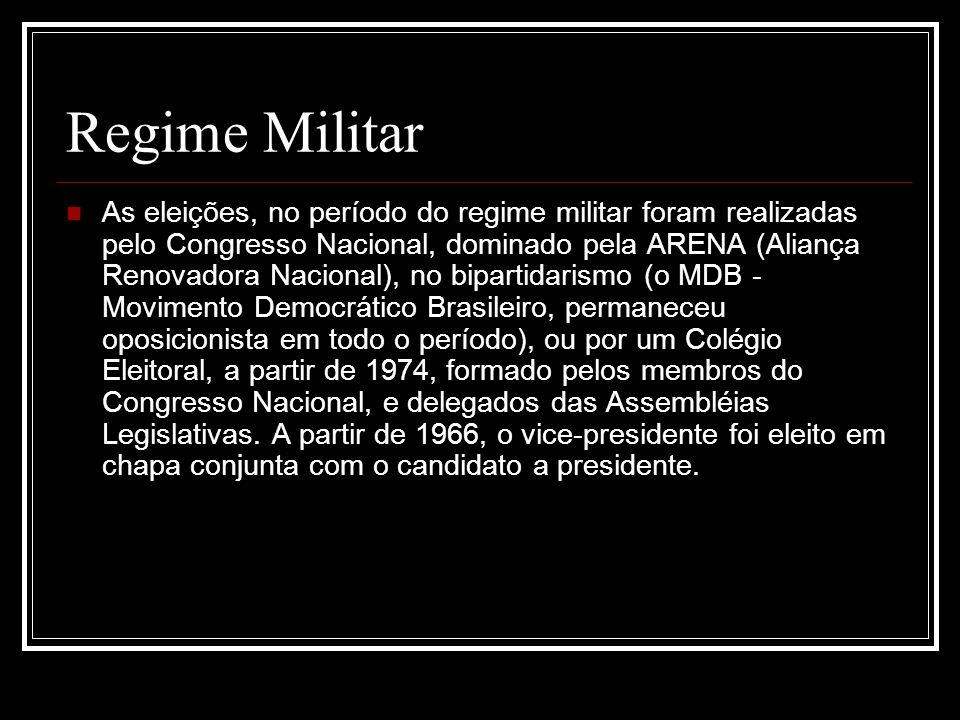 Regime Militar As eleições, no período do regime militar foram realizadas pelo Congresso Nacional, dominado pela ARENA (Aliança Renovadora Nacional),