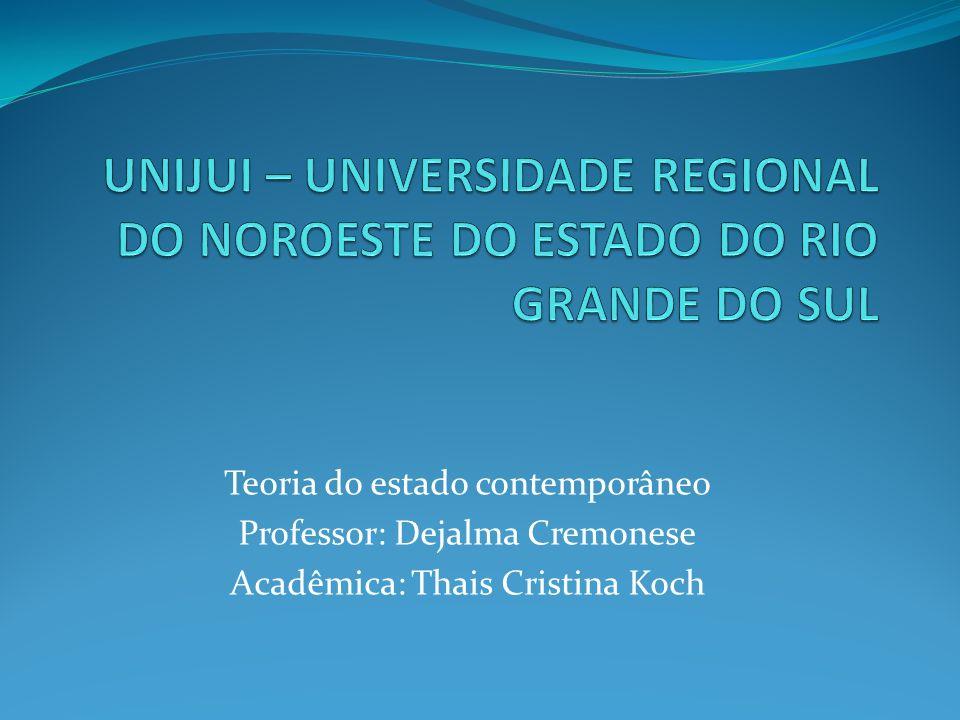 Teoria do estado contemporâneo Professor: Dejalma Cremonese Acadêmica: Thais Cristina Koch